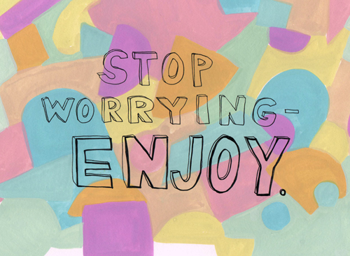 stop-worrying-enjoy.w500