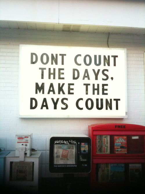 quotes-about-life-dont-count-the-days-make-the-days-count